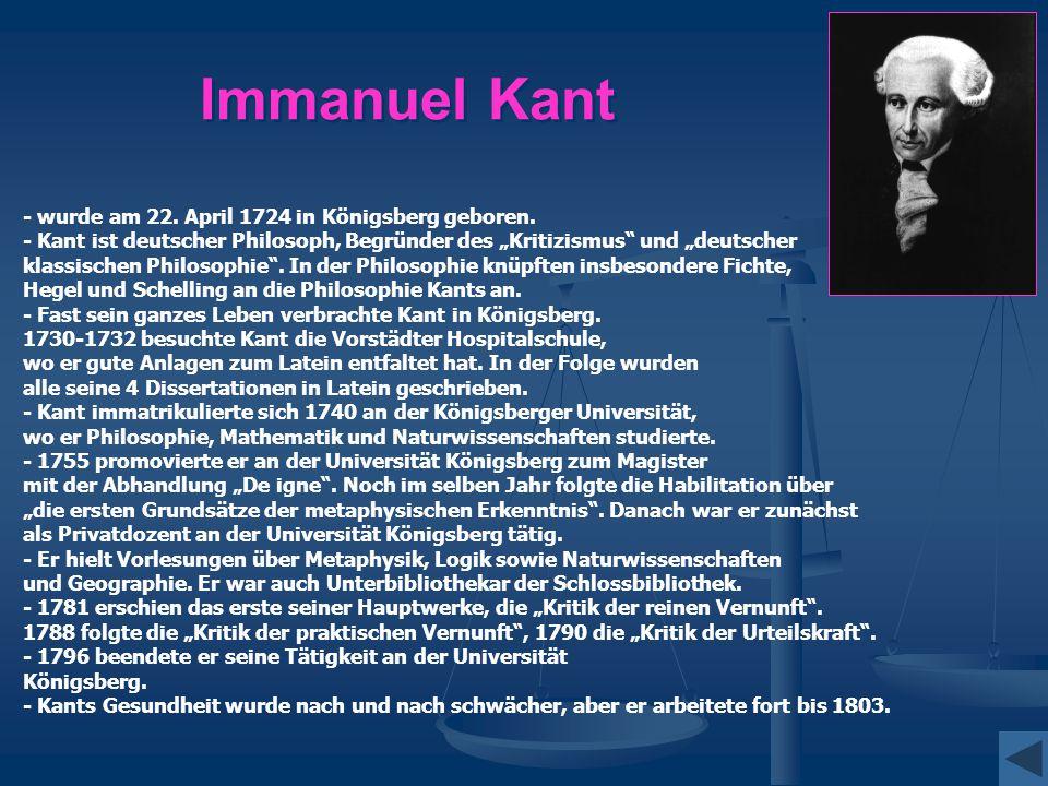 Immanuel Kant - wurde am 22. April 1724 in Königsberg geboren.