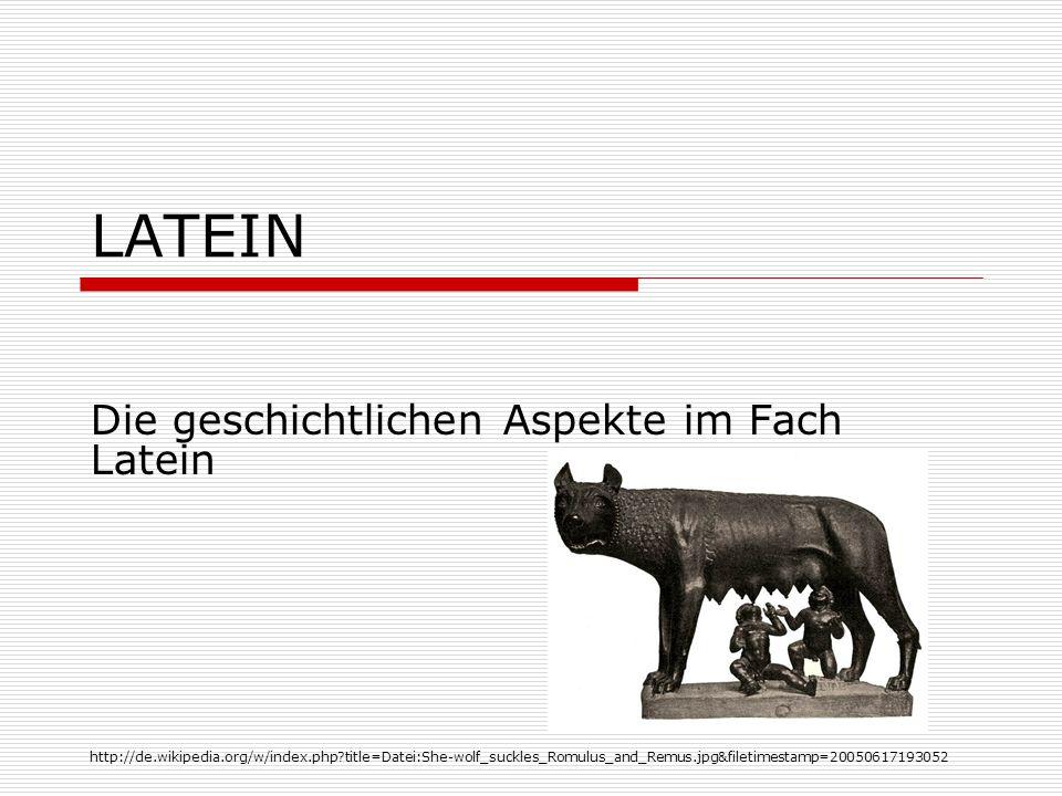 LATEIN Die geschichtlichen Aspekte im Fach Latein