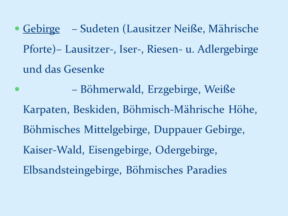 Gebirge – Sudeten (Lausitzer Neiße, Mährische Pforte)– Lausitzer-, Iser-, Riesen- u. Adlergebirge und das Gesenke