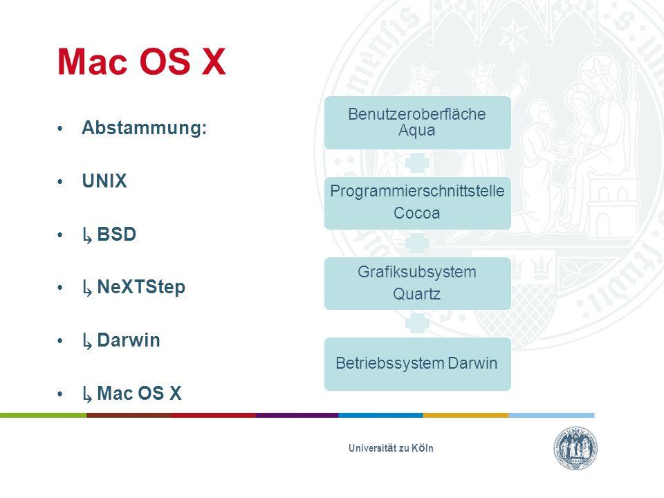 Mac OS X Abstammung: UNIX ↳ BSD ↳ NeXTStep ↳ Darwin ↳ Mac OS X
