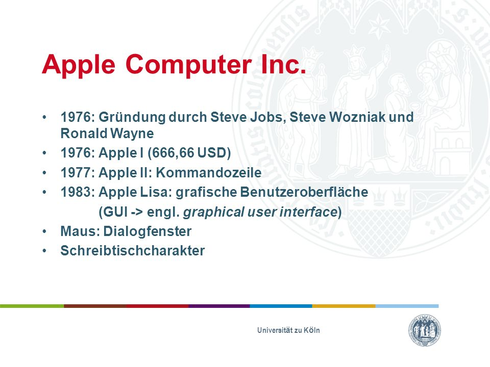 Apple Computer Inc. 1976: Gründung durch Steve Jobs, Steve Wozniak und Ronald Wayne. 1976: Apple I (666,66 USD)