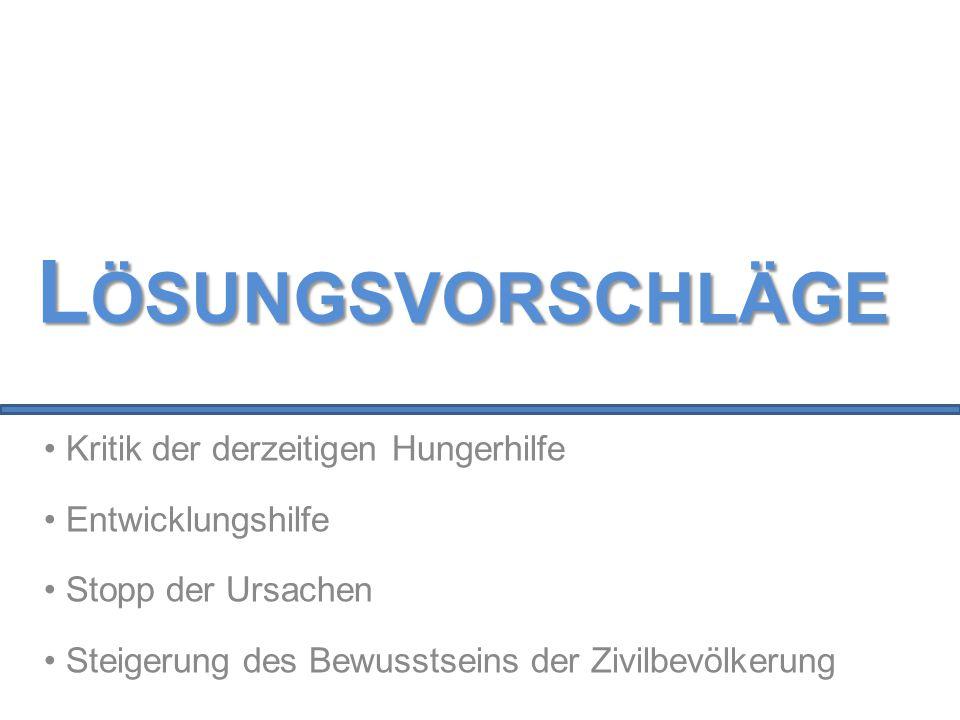 Lösungsvorschläge Kritik der derzeitigen Hungerhilfe Entwicklungshilfe