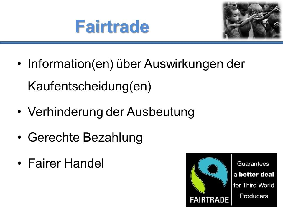 Fairtrade Information(en) über Auswirkungen der Kaufentscheidung(en)