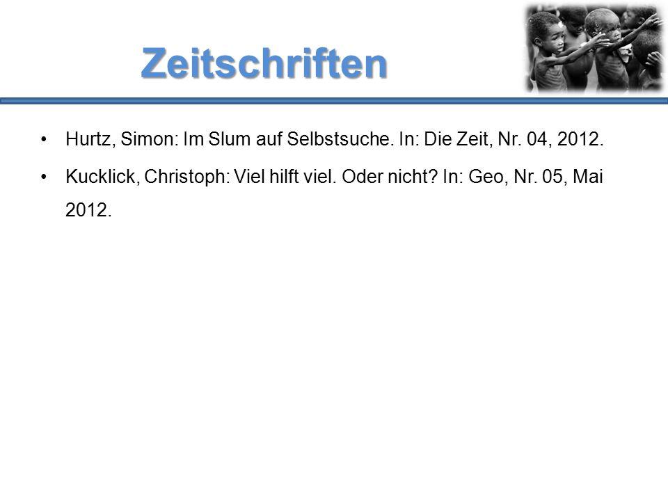Zeitschriften Hurtz, Simon: Im Slum auf Selbstsuche. In: Die Zeit, Nr. 04, 2012.