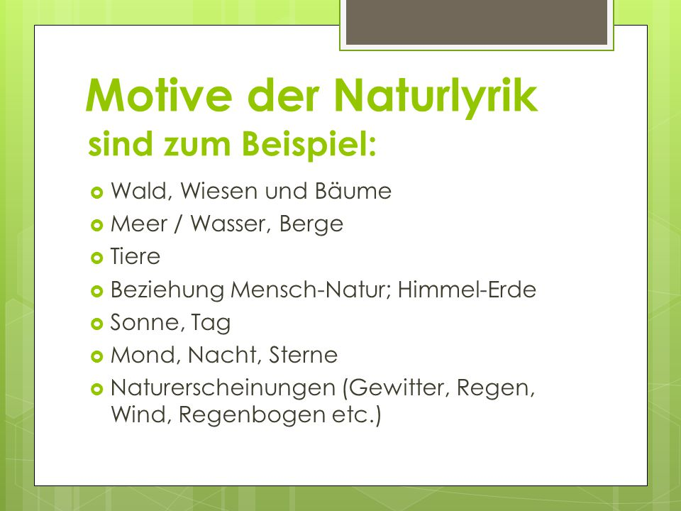 Motive der Naturlyrik sind zum Beispiel: Wald, Wiesen und Bäume