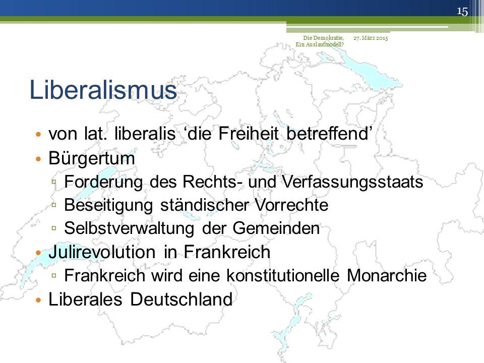 Liberalismus von lat. liberalis 'die Freiheit betreffend' Bürgertum