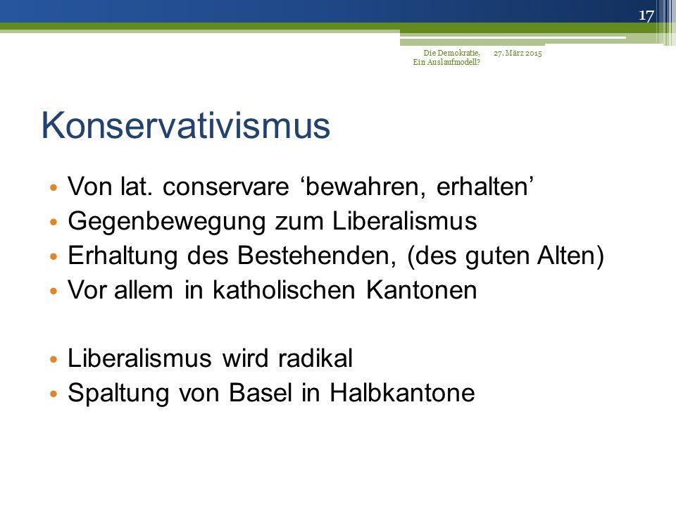 Konservativismus Von lat. conservare 'bewahren, erhalten'