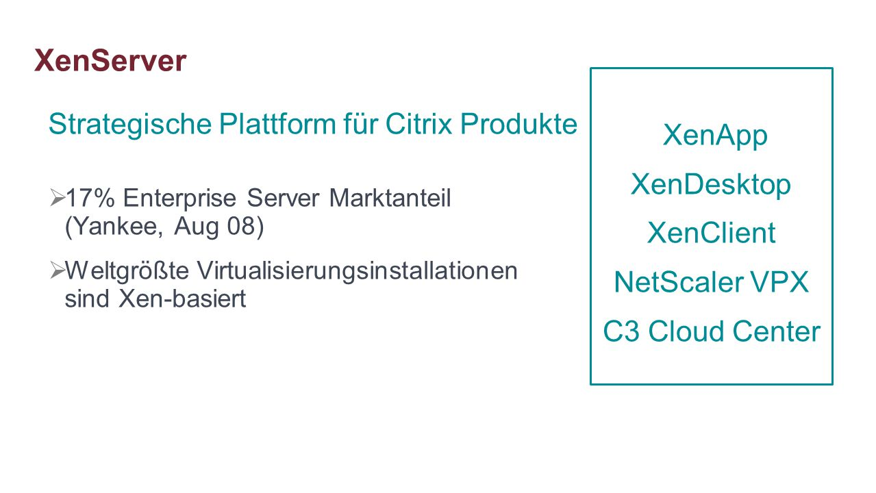 XenServer XenApp Strategische Plattform für Citrix Produkte XenDesktop