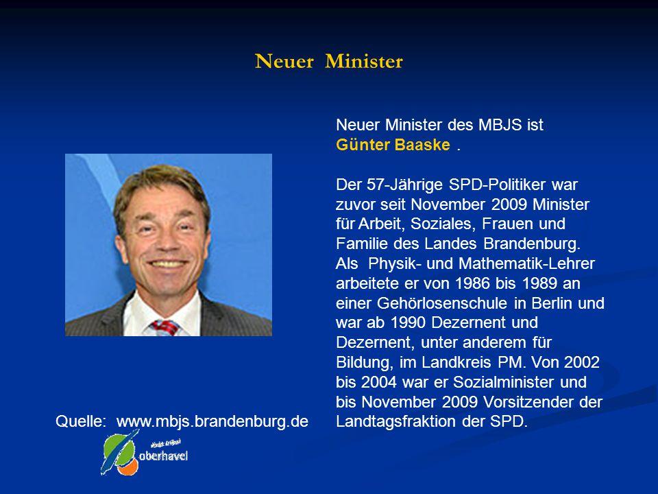 Neuer Minister Neuer Minister des MBJS ist Günter Baaske .