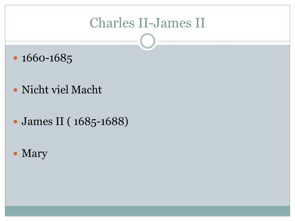 Charles II-James II 1660-1685 Nicht viel Macht James II ( 1685-1688)