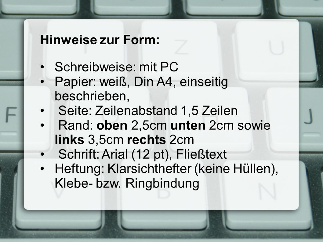 Hinweise zur Form: Schreibweise: mit PC. Papier: weiß, Din A4, einseitig beschrieben, Seite: Zeilenabstand 1,5 Zeilen.