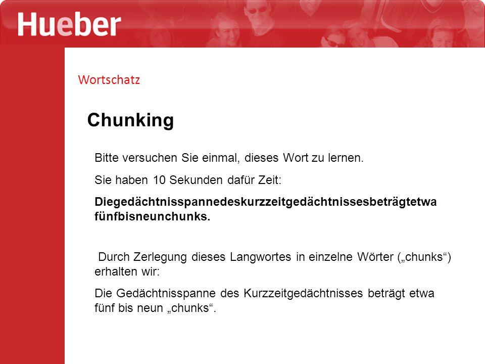 Chunking Wortschatz Bitte versuchen Sie einmal, dieses Wort zu lernen.