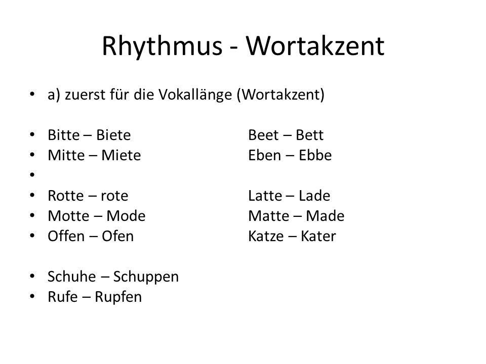 Rhythmus - Wortakzent a) zuerst für die Vokallänge (Wortakzent)