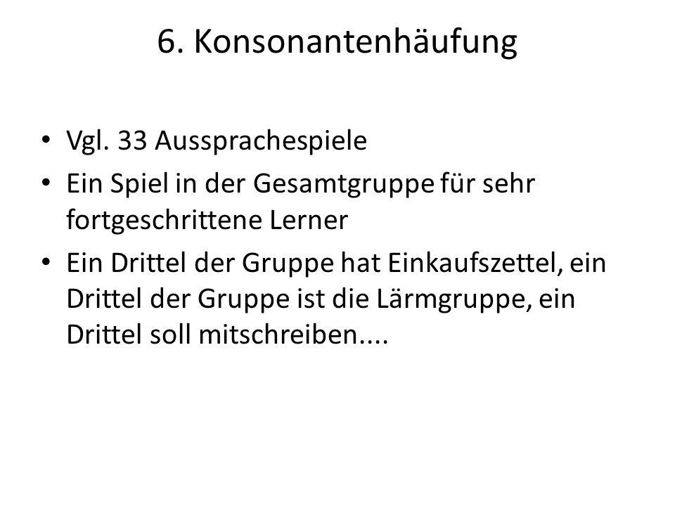 6. Konsonantenhäufung Vgl. 33 Aussprachespiele