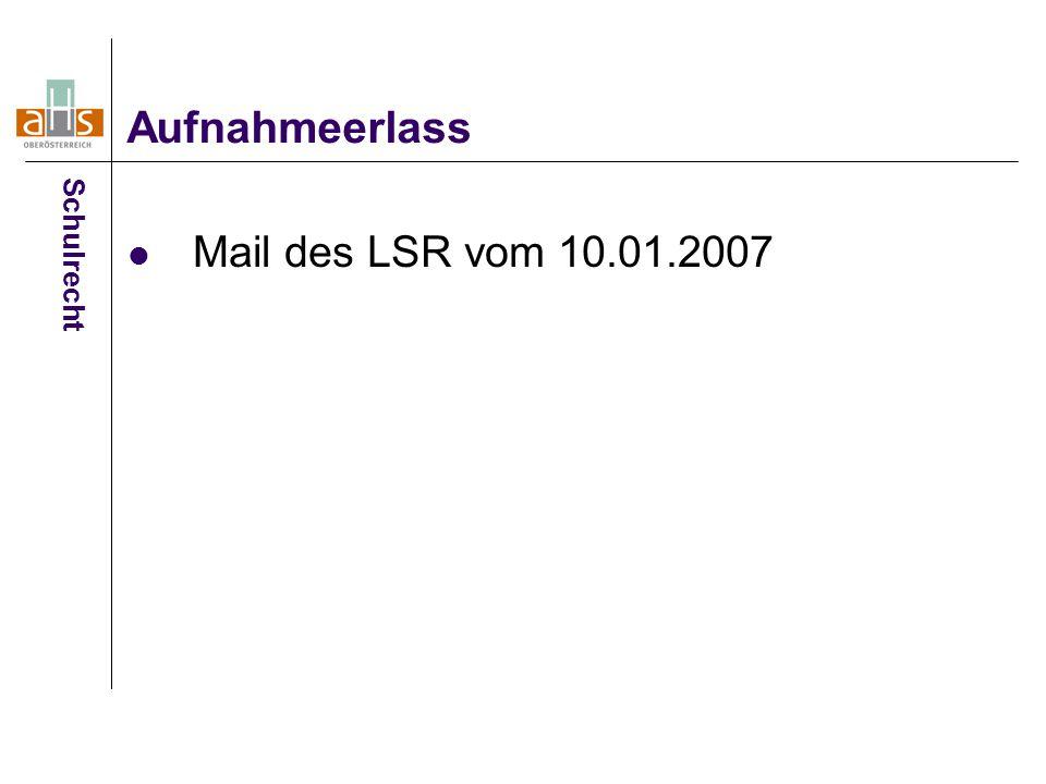 Aufnahmeerlass Schulrecht Mail des LSR vom 10.01.2007