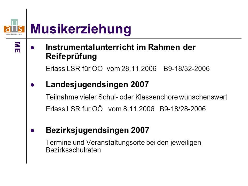 Musikerziehung ME. Instrumentalunterricht im Rahmen der Reifeprüfung Erlass LSR für OÖ vom 28.11.2006 B9-18/32-2006.