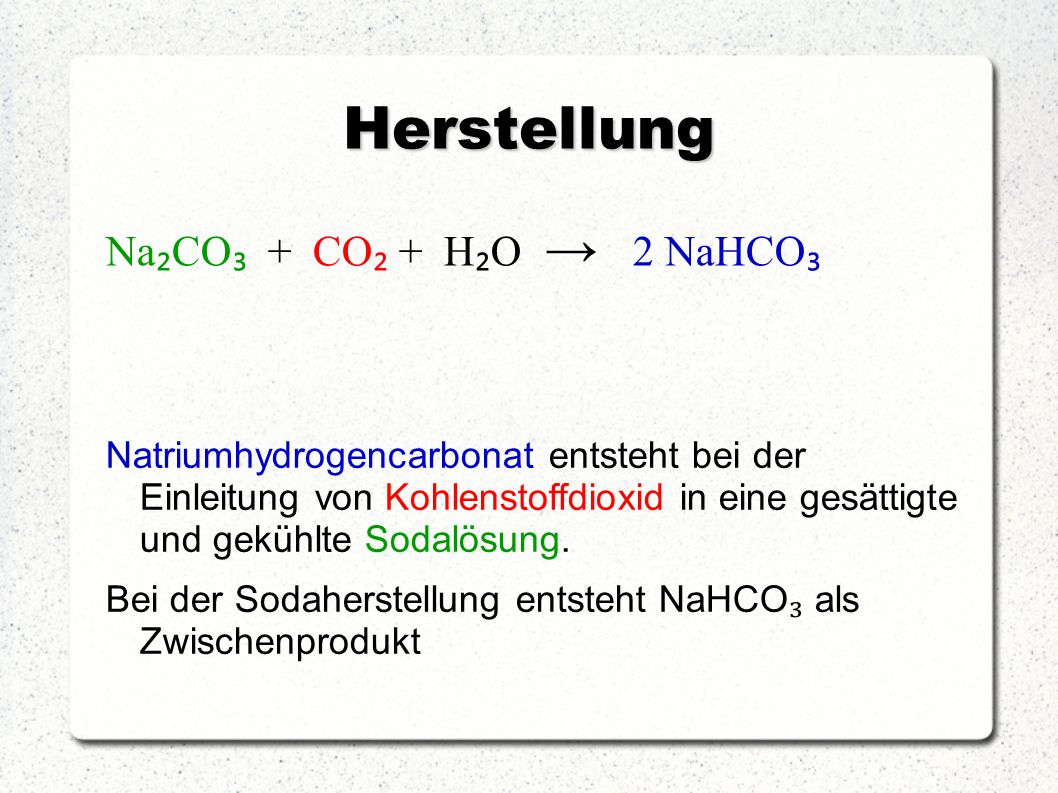 Herstellung Na₂CO₃ + CO₂ + H₂O → 2 NaHCO₃