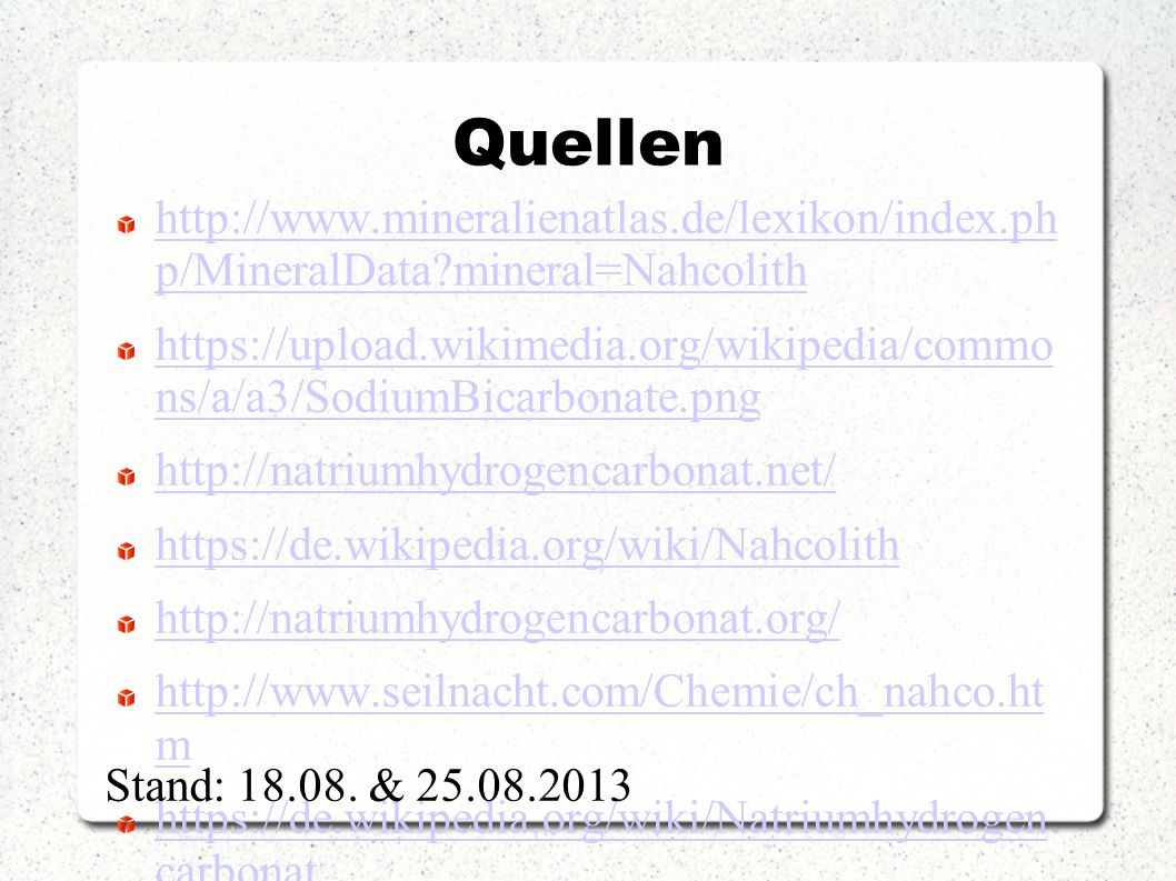 Quellen http://www.mineralienatlas.de/lexikon/index.ph p/MineralData mineral=Nahcolith.