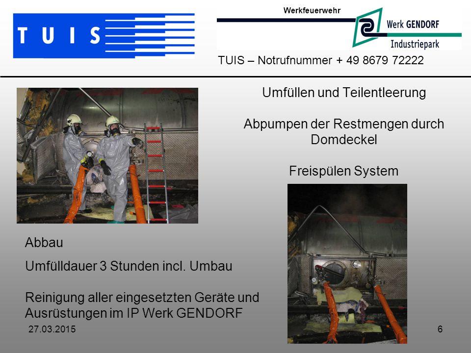 Werkfeuerwehr TUIS – Notrufnummer + 49 8679 72222. Umfüllen und Teilentleerung Abpumpen der Restmengen durch Domdeckel Freispülen System.