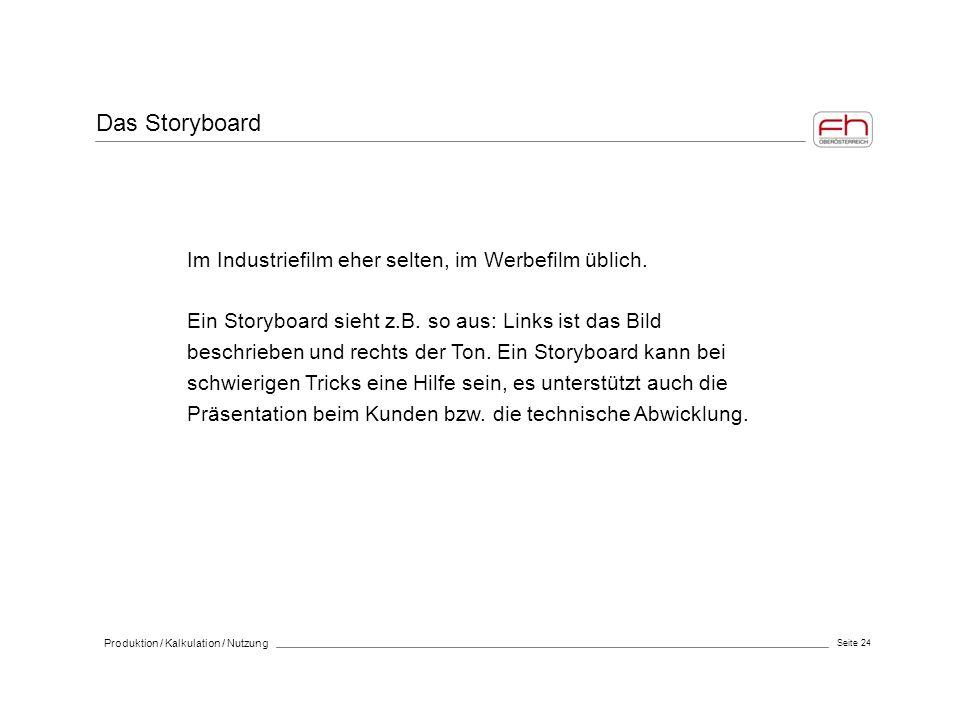 Das Storyboard Im Industriefilm eher selten, im Werbefilm üblich.