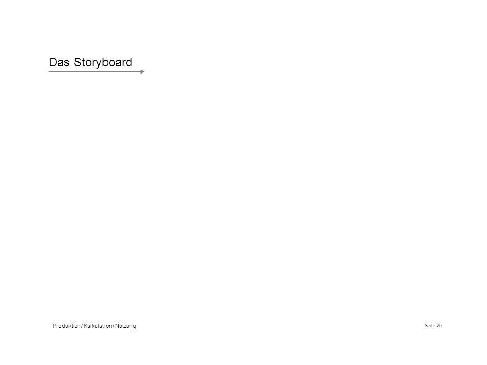 Das Storyboard Produktion / Kalkulation / Nutzung Seite 25