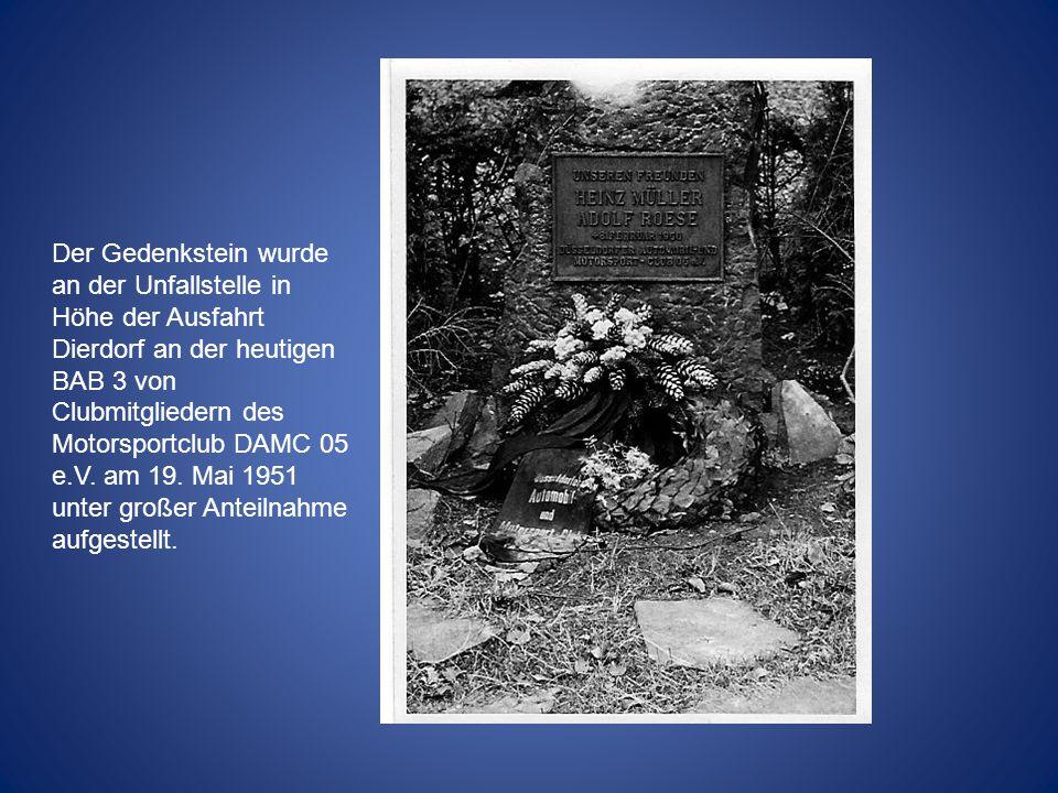 Der Gedenkstein wurde an der Unfallstelle in Höhe der Ausfahrt Dierdorf an der heutigen BAB 3 von Clubmitgliedern des Motorsportclub DAMC 05 e.V.