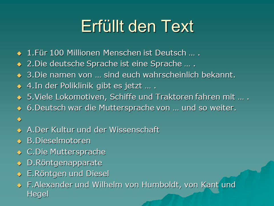 Erfüllt den Text 1.Für 100 Millionen Menschen ist Deutsch … .
