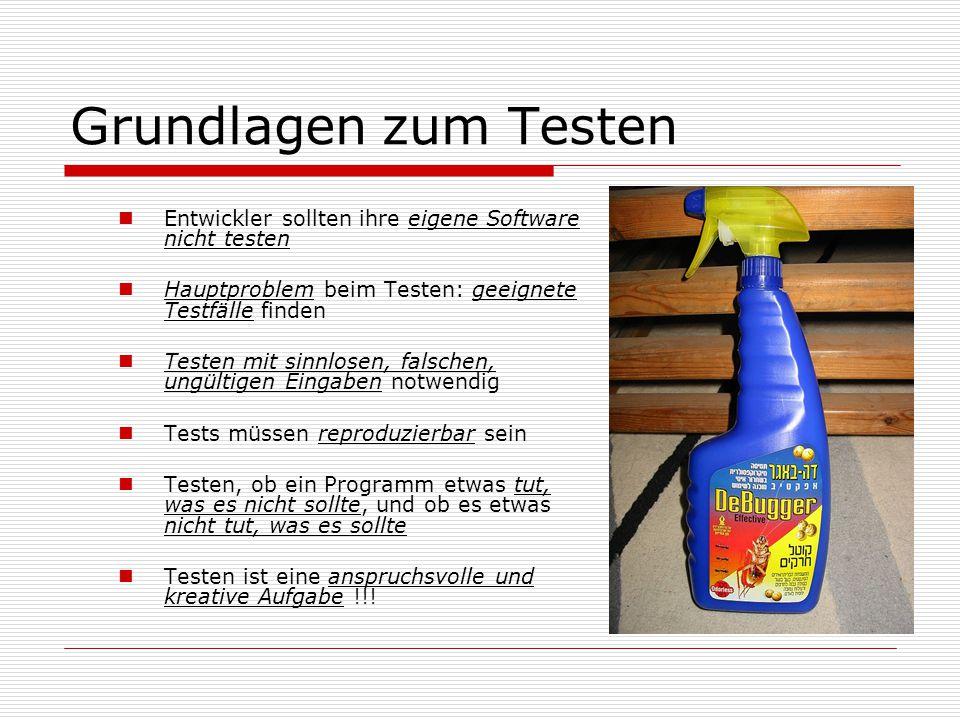 Grundlagen zum Testen Entwickler sollten ihre eigene Software nicht testen. Hauptproblem beim Testen: geeignete Testfälle finden.