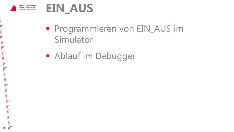 EIN_AUS Programmieren von EIN_AUS im Simulator Ablauf im Debugger