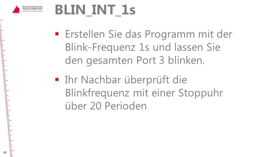 BLIN_INT_1s Erstellen Sie das Programm mit der Blink-Frequenz 1s und lassen Sie den gesamten Port 3 blinken.