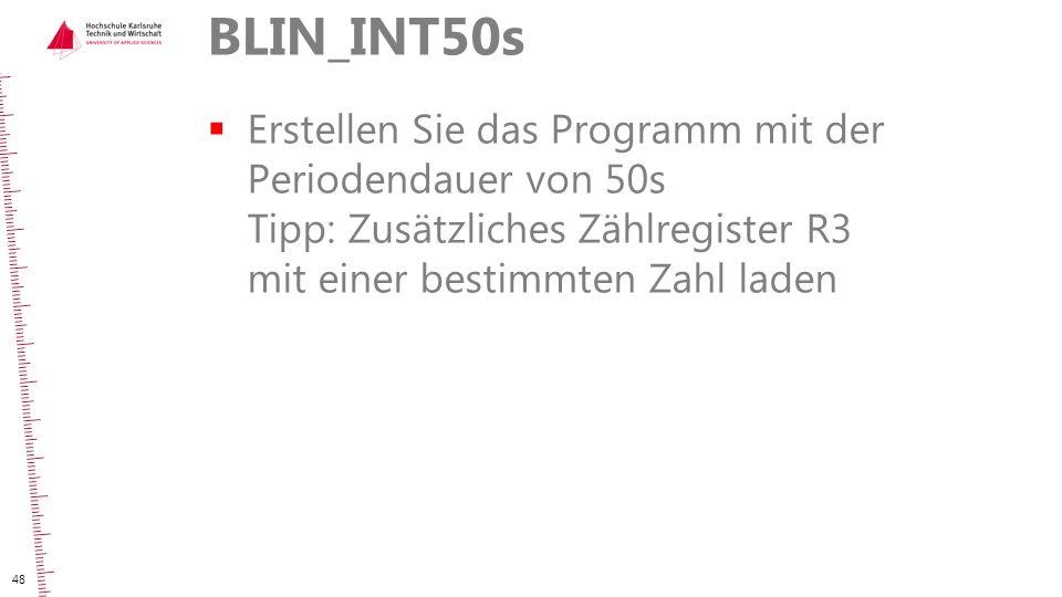 BLIN_INT50s Erstellen Sie das Programm mit der Periodendauer von 50s Tipp: Zusätzliches Zählregister R3 mit einer bestimmten Zahl laden.