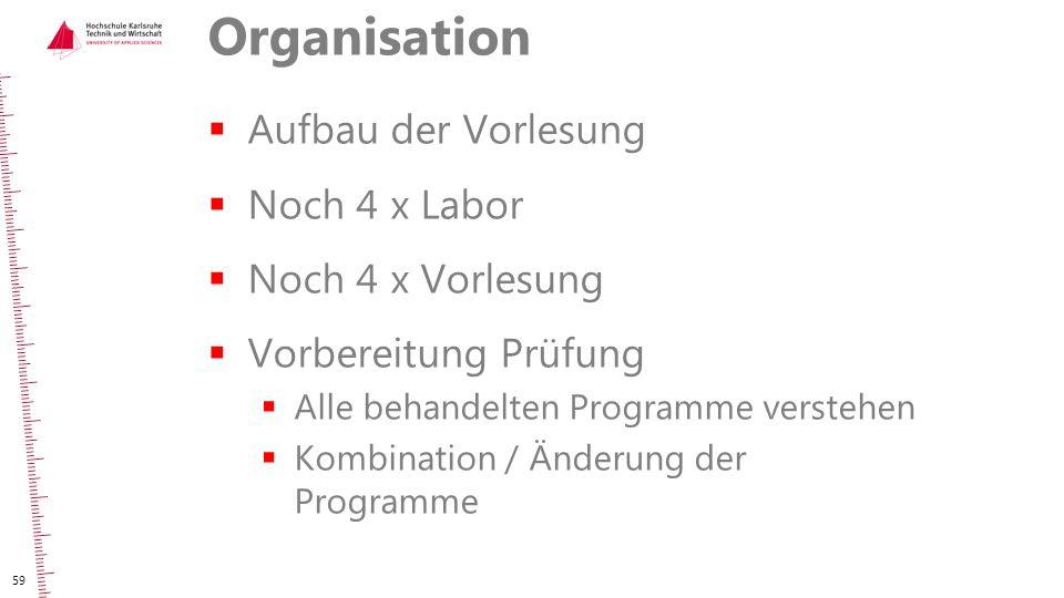 Organisation Aufbau der Vorlesung Noch 4 x Labor Noch 4 x Vorlesung
