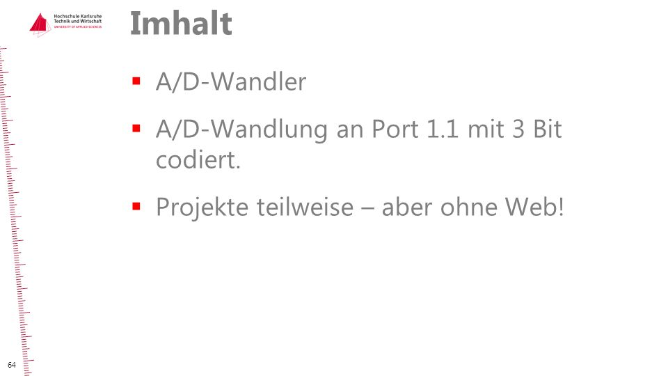 Imhalt A/D-Wandler A/D-Wandlung an Port 1.1 mit 3 Bit codiert.