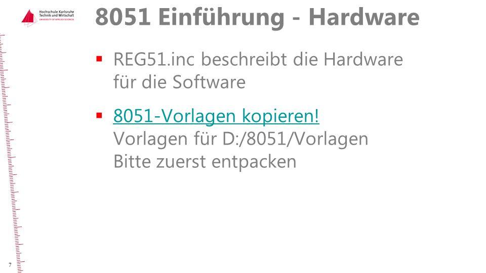 8051 Einführung - Hardware REG51.inc beschreibt die Hardware für die Software.