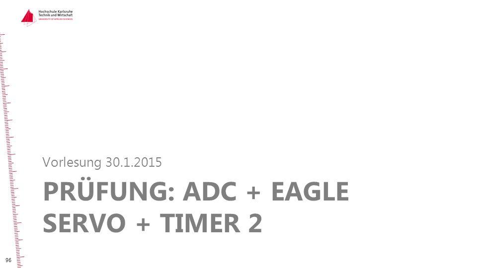 Prüfung: ADC + EAGLE Servo + TiMER 2