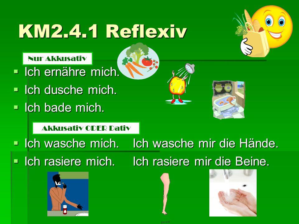 KM2.4.1 Reflexiv Ich ernähre mich. Ich dusche mich. Ich bade mich.