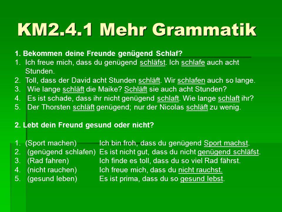 KM2.4.1 Mehr Grammatik 1. Bekommen deine Freunde genügend Schlaf