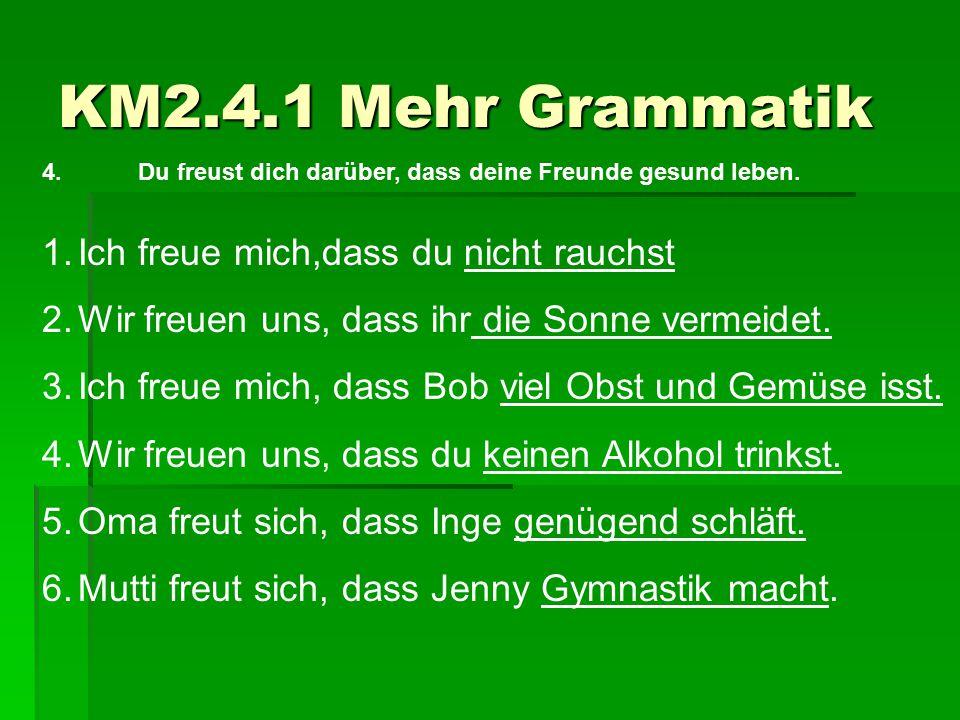 KM2.4.1 Mehr Grammatik Ich freue mich,dass du nicht rauchst