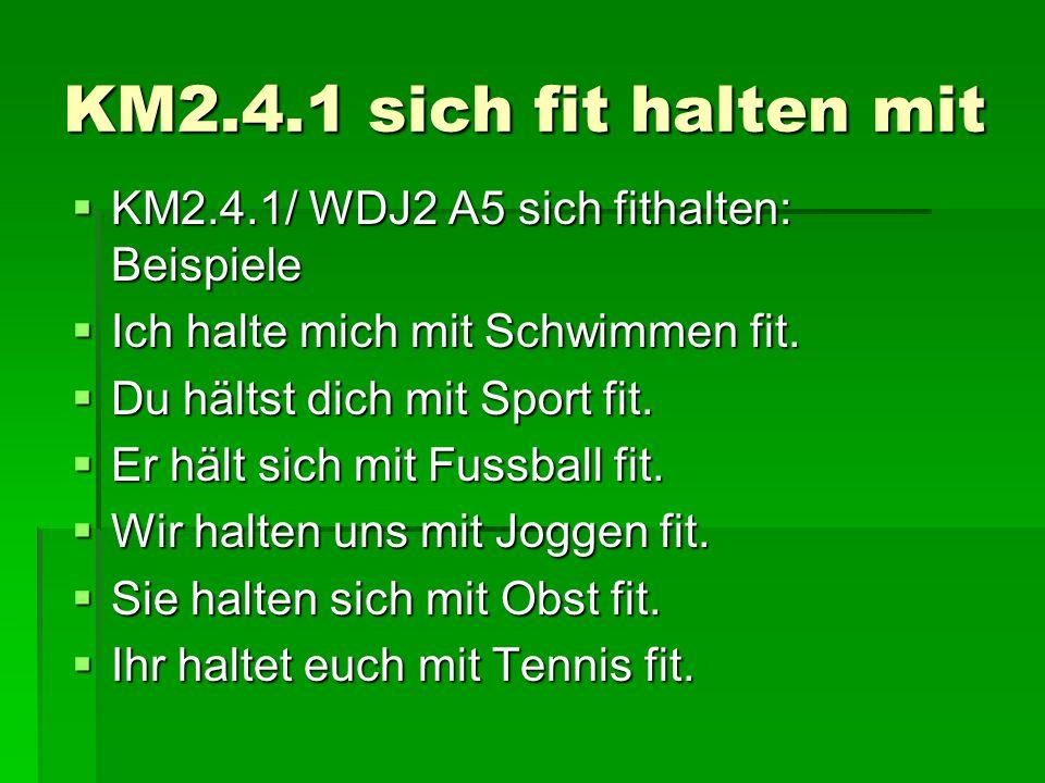 KM2.4.1 sich fit halten mit KM2.4.1/ WDJ2 A5 sich fithalten: Beispiele