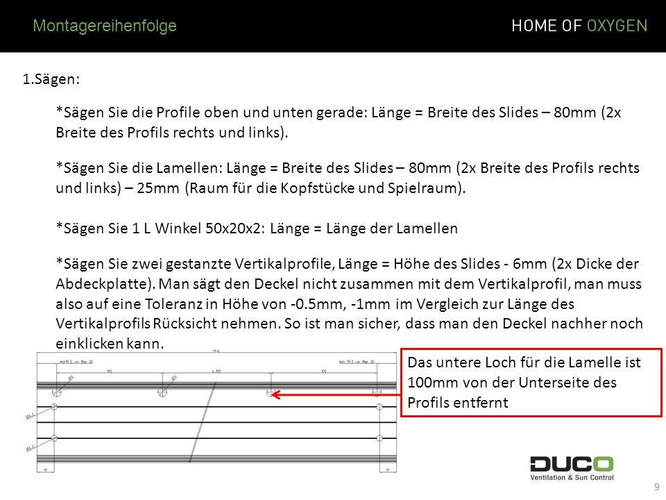 Montagereihenfolge 1.Sägen: *Sägen Sie die Profile oben und unten gerade: Länge = Breite des Slides – 80mm (2x Breite des Profils rechts und links).
