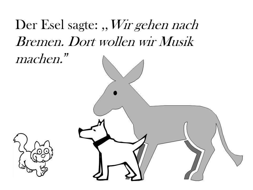 Der Esel sagte: ,,Wir gehen nach Bremen. Dort wollen wir Musik machen