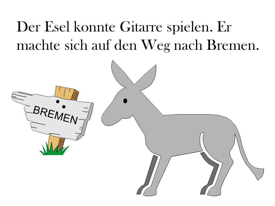 Der Esel konnte Gitarre spielen. Er machte sich auf den Weg nach Bremen.
