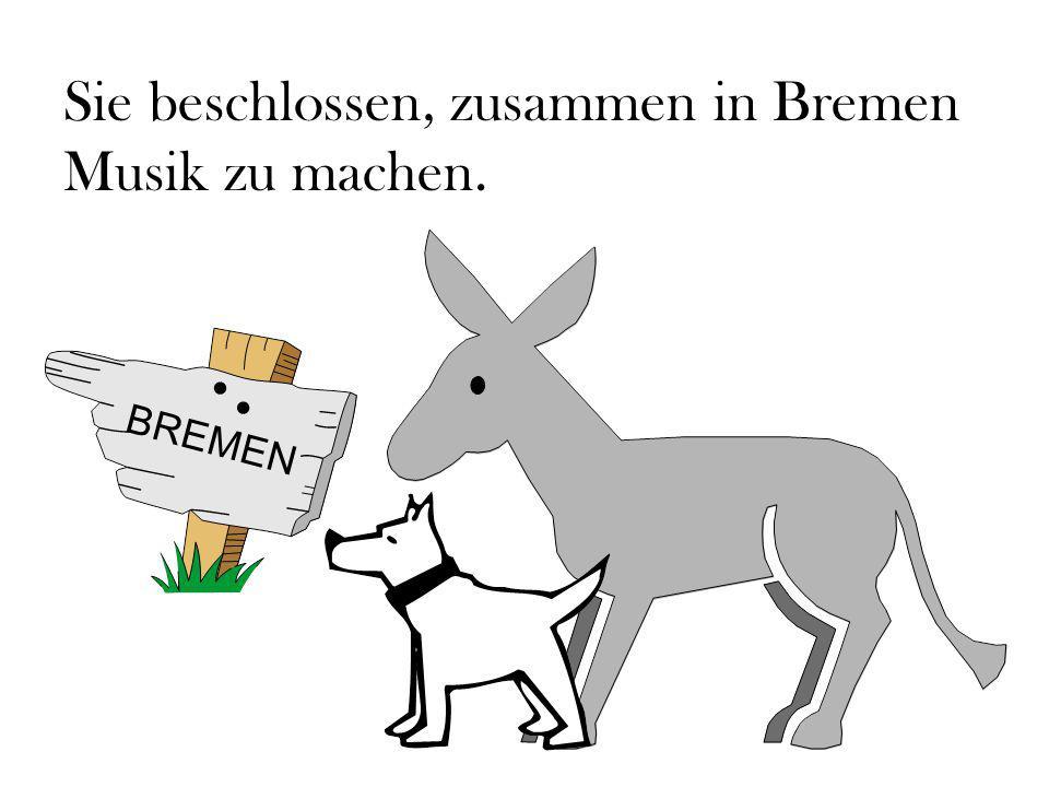 Sie beschlossen, zusammen in Bremen Musik zu machen.