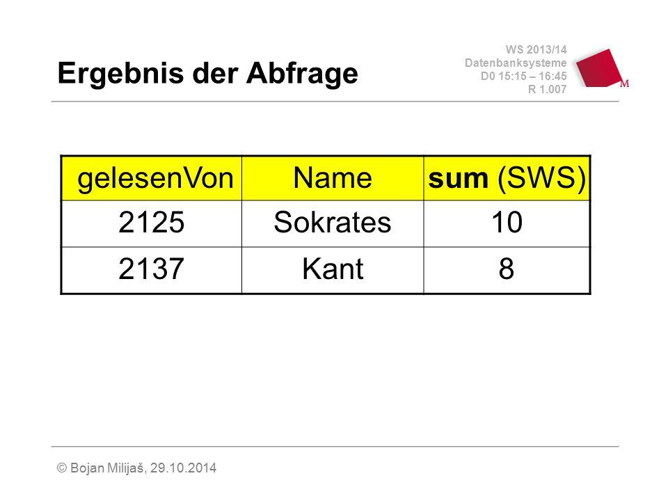 Ergebnis der Abfrage gelesenVon Name sum (SWS) 2125 Sokrates 10 2137