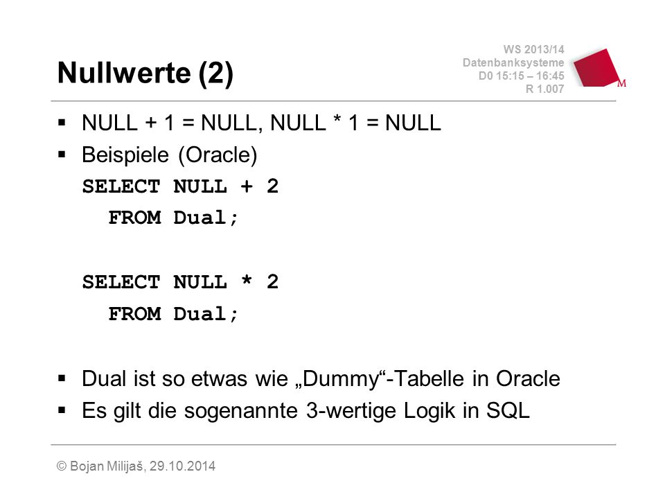 Nullwerte (2) NULL + 1 = NULL, NULL * 1 = NULL Beispiele (Oracle)