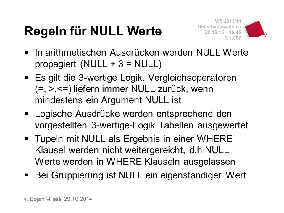 Regeln für NULL Werte In arithmetischen Ausdrücken werden NULL Werte propagiert (NULL + 3 = NULL)