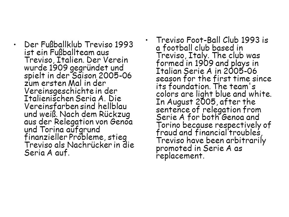 Treviso Foot-Ball Club 1993 is a football club based in Treviso, Italy