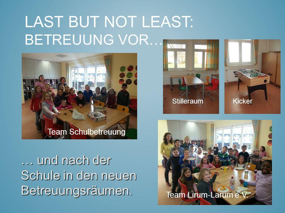Last but not least: Betreuung vor…….