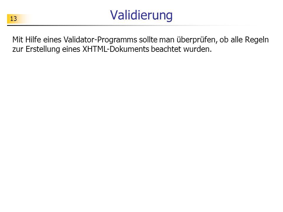 Validierung Mit Hilfe eines Validator-Programms sollte man überprüfen, ob alle Regeln zur Erstellung eines XHTML-Dokuments beachtet wurden.