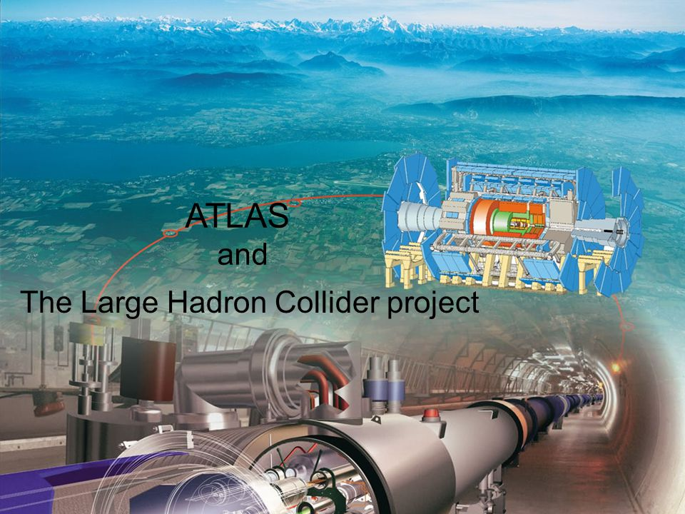 ATLAS and The Large Hadron Collider project